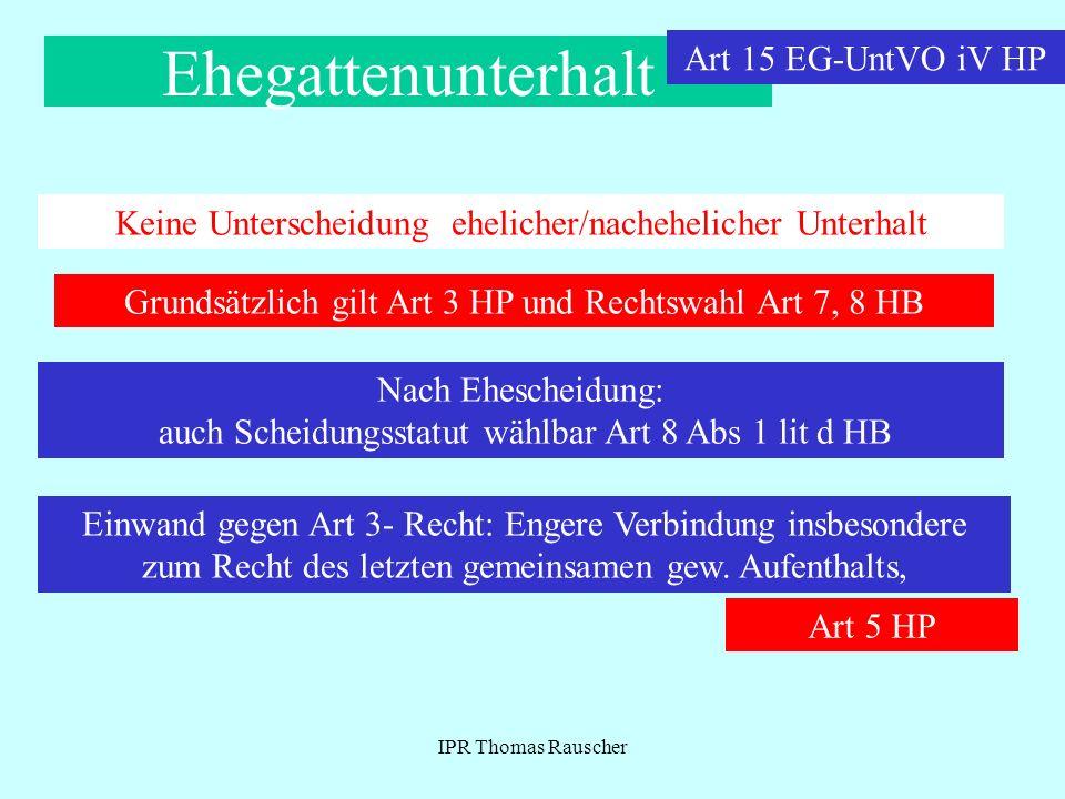 IPR Thomas Rauscher Ehegattenunterhalt Keine Unterscheidung ehelicher/nachehelicher Unterhalt Grundsätzlich gilt Art 3 HP und Rechtswahl Art 7, 8 HB N