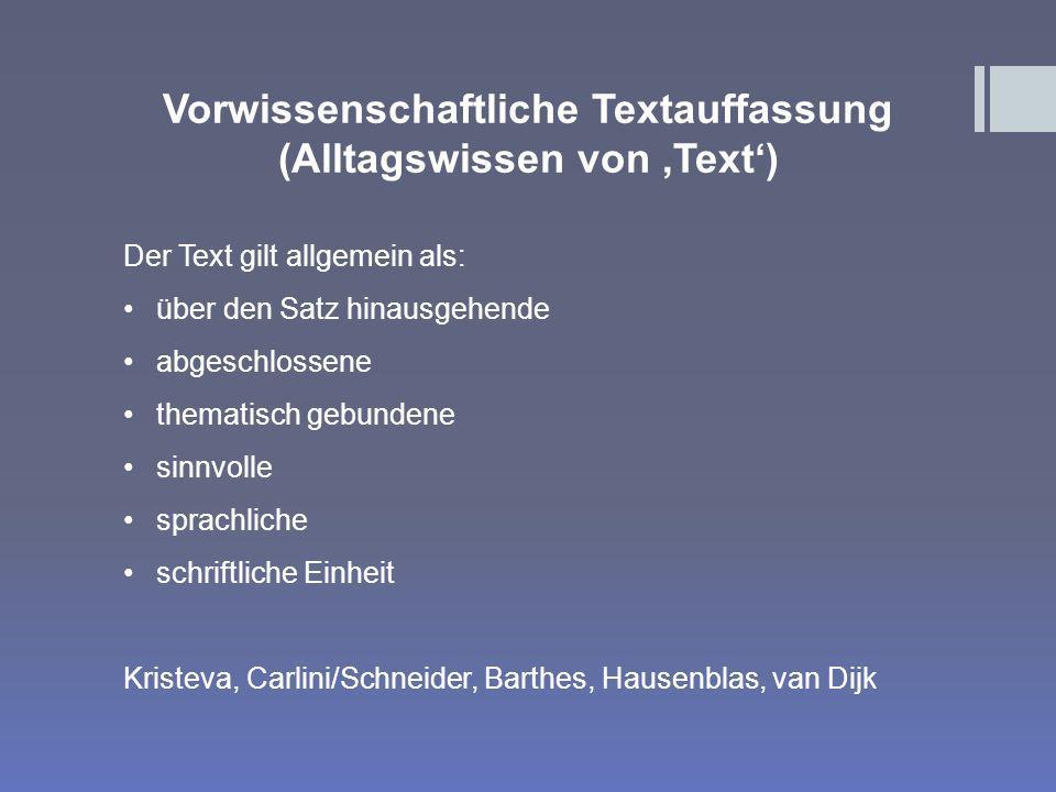 Vorwissenschaftliche Textauffassung (Alltagswissen von Text) Der Text gilt allgemein als: über den Satz hinausgehende abgeschlossene thematisch gebund