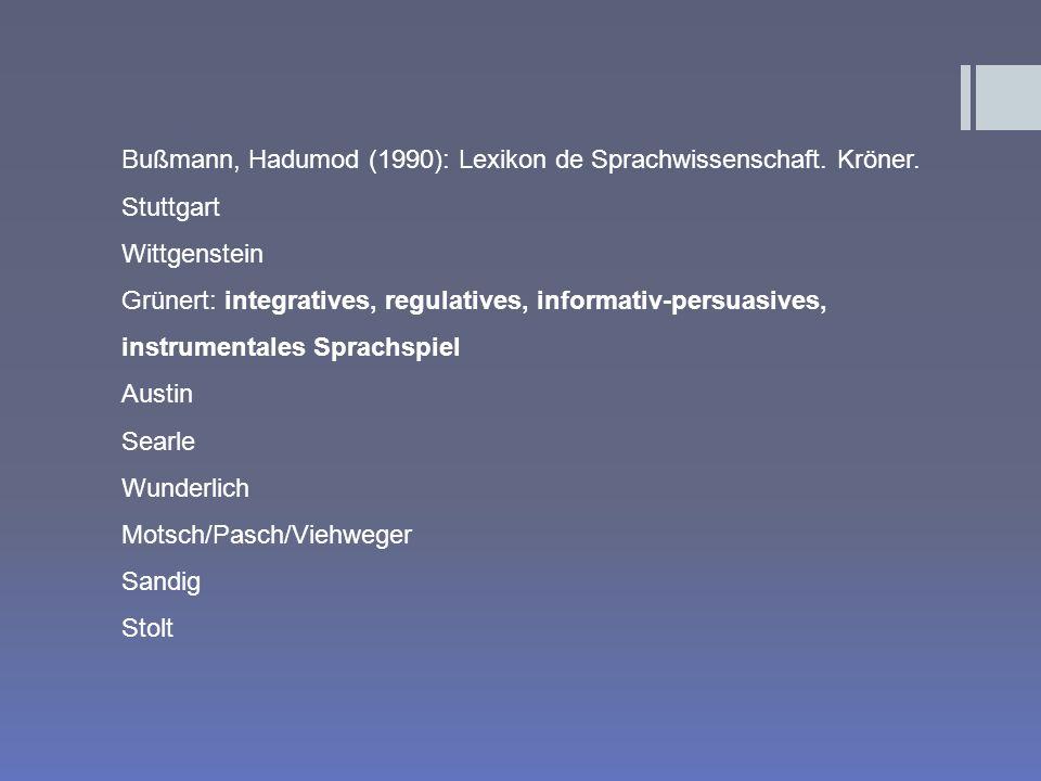 Bußmann, Hadumod (1990): Lexikon de Sprachwissenschaft. Kröner. Stuttgart Wittgenstein Grünert: integratives, regulatives, informativ-persuasives, ins
