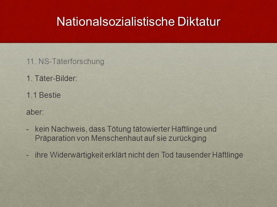 Nationalsozialistische Diktatur 11. NS-Täterforschung 1. Täter-Bilder: 1.1 Bestie aber: - -kein Nachweis, dass Tötung tätowierter Häftlinge und Präpar