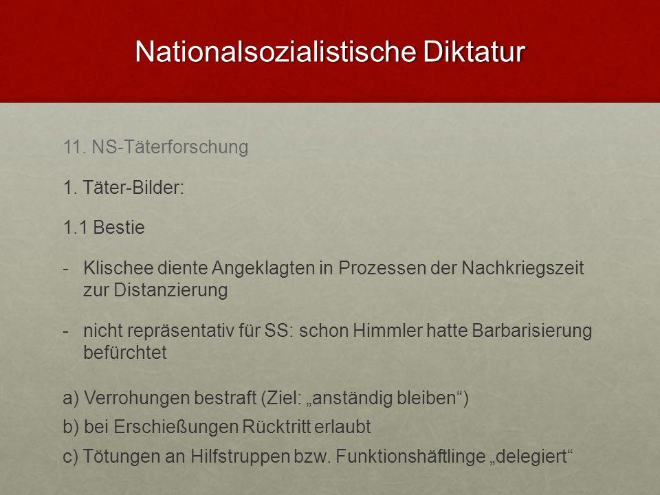 Nationalsozialistische Diktatur 11. NS-Täterforschung 1. Täter-Bilder: 1.1 Bestie - -Klischee diente Angeklagten in Prozessen der Nachkriegszeit zur D