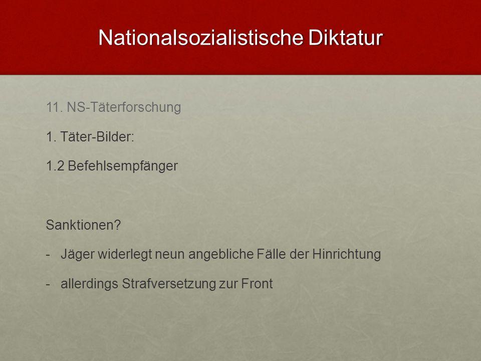Nationalsozialistische Diktatur 11. NS-Täterforschung 1. Täter-Bilder: 1.2 Befehlsempfänger Sanktionen? - -Jäger widerlegt neun angebliche Fälle der H