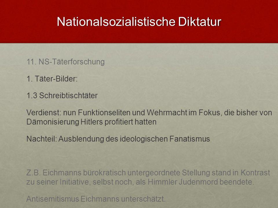 Nationalsozialistische Diktatur 11. NS-Täterforschung 1. Täter-Bilder: 1.3 Schreibtischtäter Verdienst: nun Funktionseliten und Wehrmacht im Fokus, di