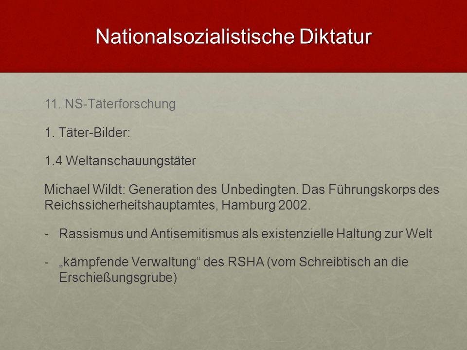 Nationalsozialistische Diktatur 11. NS-Täterforschung 1. Täter-Bilder: 1.4 Weltanschauungstäter Michael Wildt: Generation des Unbedingten. Das Führung
