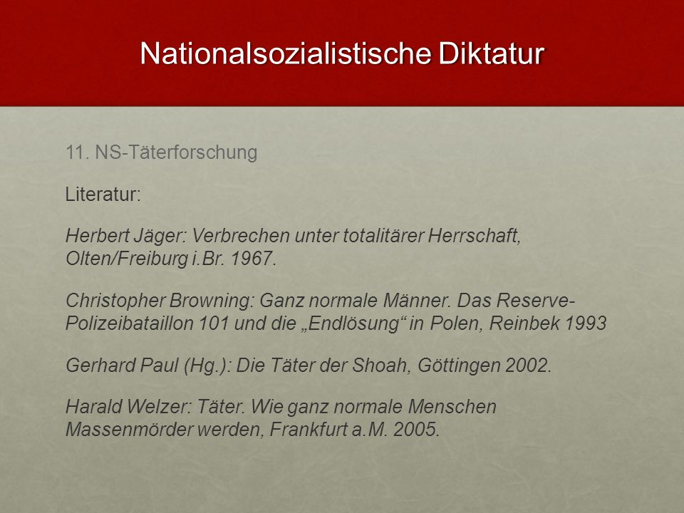 Nationalsozialistische Diktatur 11. NS-Täterforschung Literatur: Herbert Jäger: Verbrechen unter totalitärer Herrschaft, Olten/Freiburg i.Br. 1967. Ch
