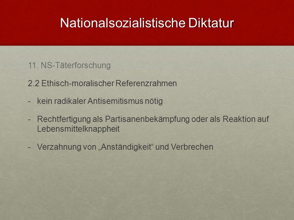 Nationalsozialistische Diktatur 11. NS-Täterforschung 2.2 Ethisch-moralischer Referenzrahmen - -kein radikaler Antisemitismus nötig - -Rechtfertigung