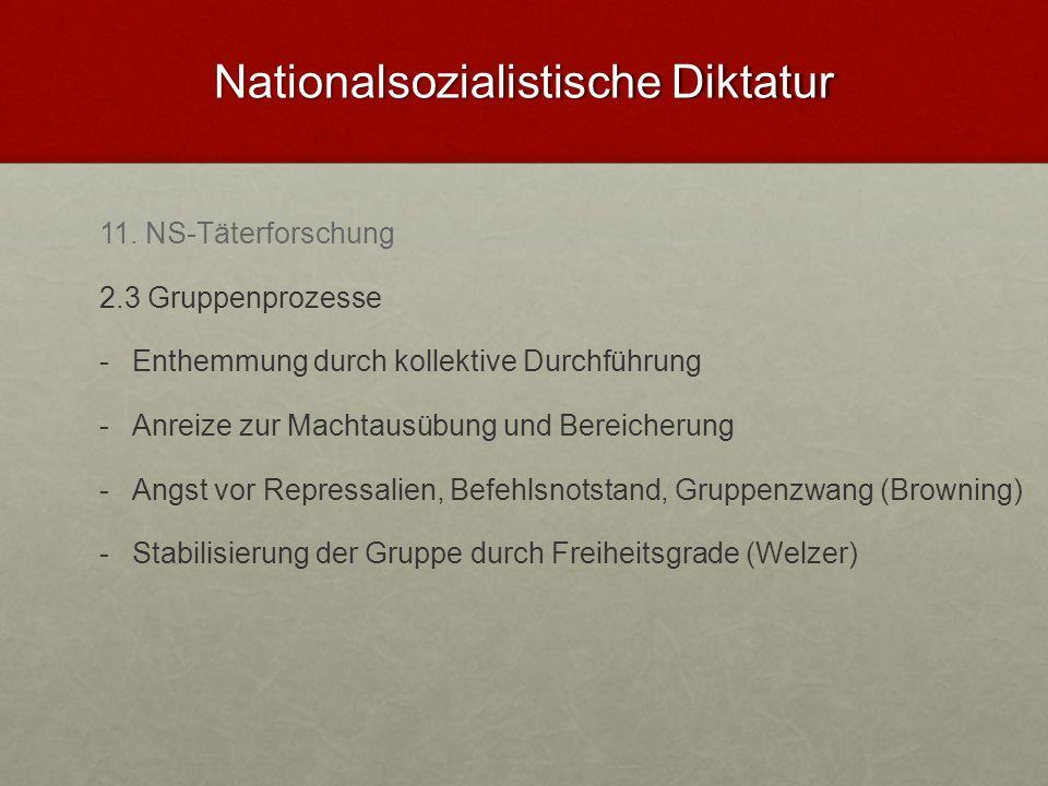 Nationalsozialistische Diktatur 11. NS-Täterforschung 2.3 Gruppenprozesse - -Enthemmung durch kollektive Durchführung - -Anreize zur Machtausübung und
