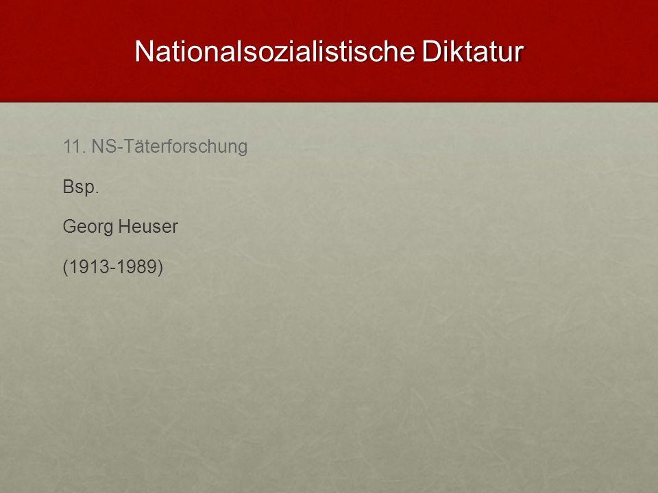 Nationalsozialistische Diktatur 11. NS-Täterforschung Bsp. Georg Heuser (1913-1989)