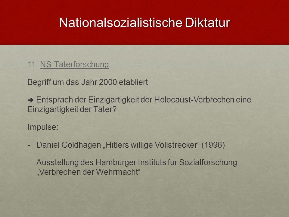 Nationalsozialistische Diktatur 11. NS-Täterforschung Begriff um das Jahr 2000 etabliert Entsprach der Einzigartigkeit der Holocaust-Verbrechen eine E