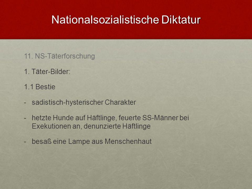 Nationalsozialistische Diktatur 11. NS-Täterforschung 1. Täter-Bilder: 1.1 Bestie - -sadistisch-hysterischer Charakter - -hetzte Hunde auf Häftlinge,