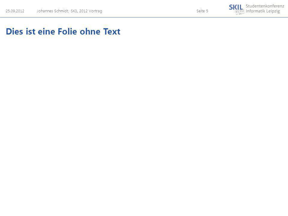 Dies ist eine Folie ohne Text 25.09.2012Johannes Schmidt, SKIL 2012 VortragSeite 5