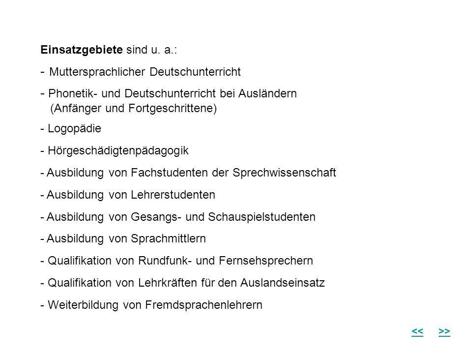 Einsatzgebiete sind u. a.: - Muttersprachlicher Deutschunterricht - Phonetik- und Deutschunterricht bei Ausländern (Anfänger und Fortgeschrittene) - L
