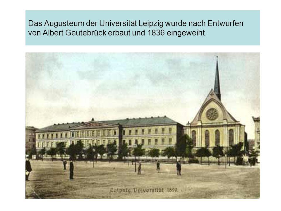 Das Augusteum der Universität Leipzig wurde nach Entwürfen von Albert Geutebrück erbaut und 1836 eingeweiht.