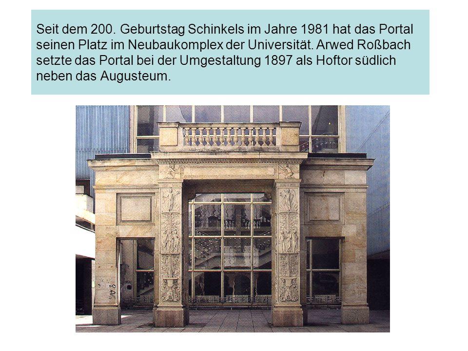 Seit dem 200. Geburtstag Schinkels im Jahre 1981 hat das Portal seinen Platz im Neubaukomplex der Universität. Arwed Roßbach setzte das Portal bei der