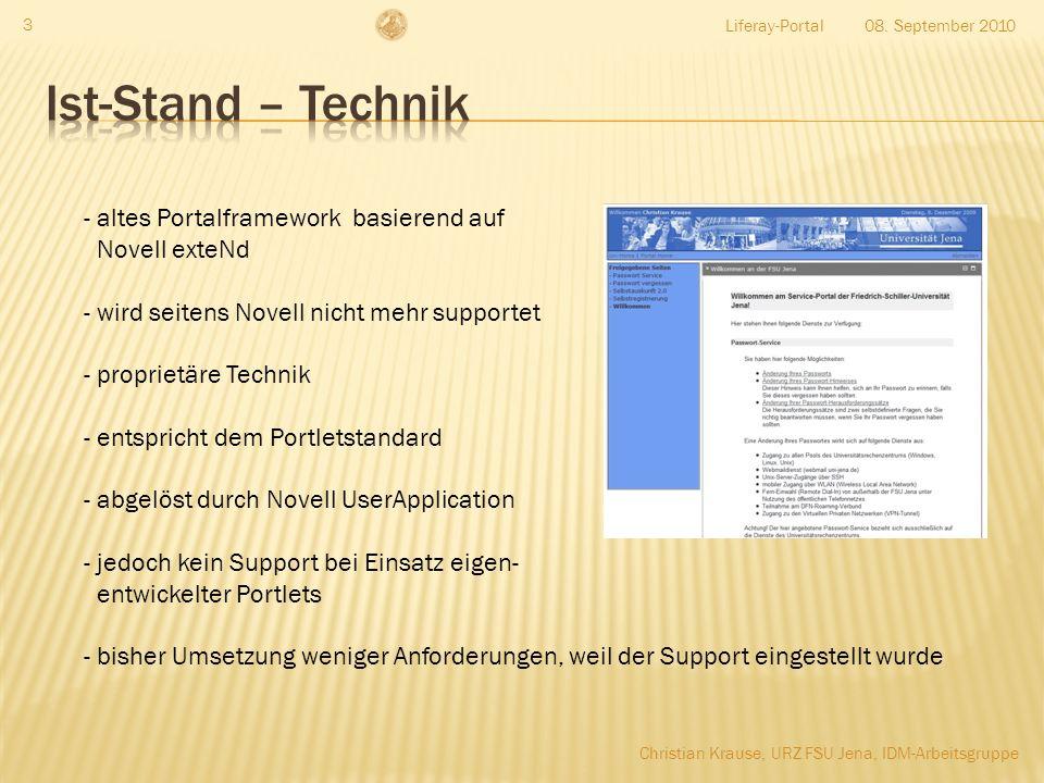Liferay-Portal 14 - https://portal.uni-jena.de/SelfService/portal/cn/DefaultContainerPage/Selbstregistrierung - https://www.tu-cottbus.de/mybtu/web/guest/home - http://www.uni-muenster.de/de/ - http://www.liferay.com/ - http://wiki.typo3.org/index.php/TYPO3-Hochschulen/LSF-Integration - http://www.uni-jena.de/Verzeichnisdienste.html 08.