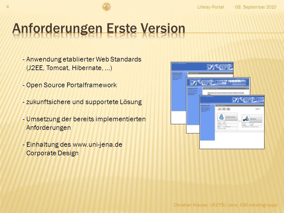 Liferay-Portal 4 - Anwendung etablierter Web Standards (J2EE, Tomcat, Hibernate, …) - Open Source Portalframework - zukunftsichere und supportete Lösung - Umsetzung der bereits implementierten Anforderungen - Einhaltung des www.uni-jena.de Corporate Design 08.