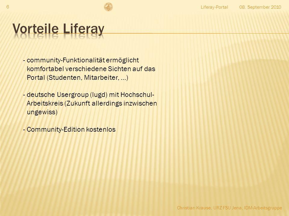 Liferay-Portal 6 - community-Funktionalität ermöglicht komfortabel verschiedene Sichten auf das Portal (Studenten, Mitarbeiter, …) - deutsche Usergroup (lugd) mit Hochschul- Arbeitskreis (Zukunft allerdings inzwischen ungewiss) - Community-Edition kostenlos 08.