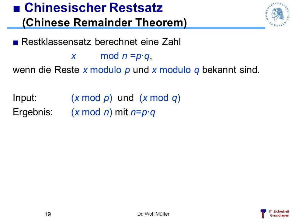 IT-Sicherheit Grundlagen Dr. Wolf Müller 19 Chinesischer Restsatz (Chinese Remainder Theorem) Restklassensatz berechnet eine Zahl x mod n =p·q, wenn d