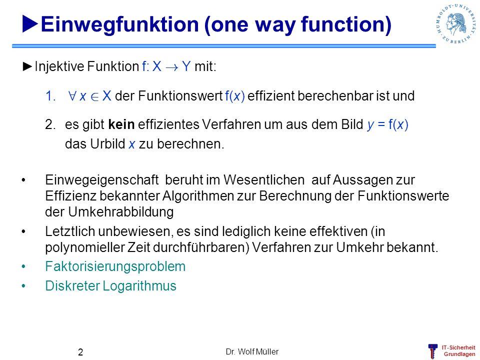 IT-Sicherheit Grundlagen Dr. Wolf Müller 2 Einwegfunktion (one way function) Injektive Funktion f: X ! Y mit: 1. 8 x 2 X der Funktionswert f(x) effizi