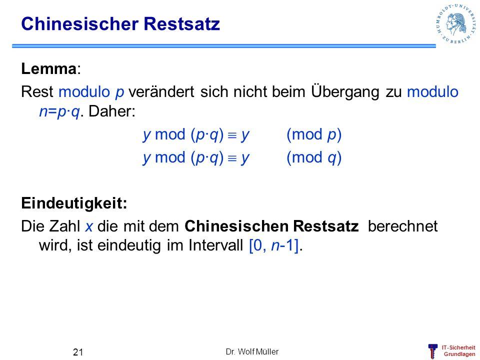 IT-Sicherheit Grundlagen Dr. Wolf Müller 21 Chinesischer Restsatz Lemma: Rest modulo p verändert sich nicht beim Übergang zu modulo n=p·q. Daher: y mo