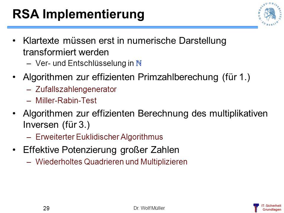 IT-Sicherheit Grundlagen RSA Implementierung Klartexte müssen erst in numerische Darstellung transformiert werden –Ver- und Entschlüsselung in N Algor