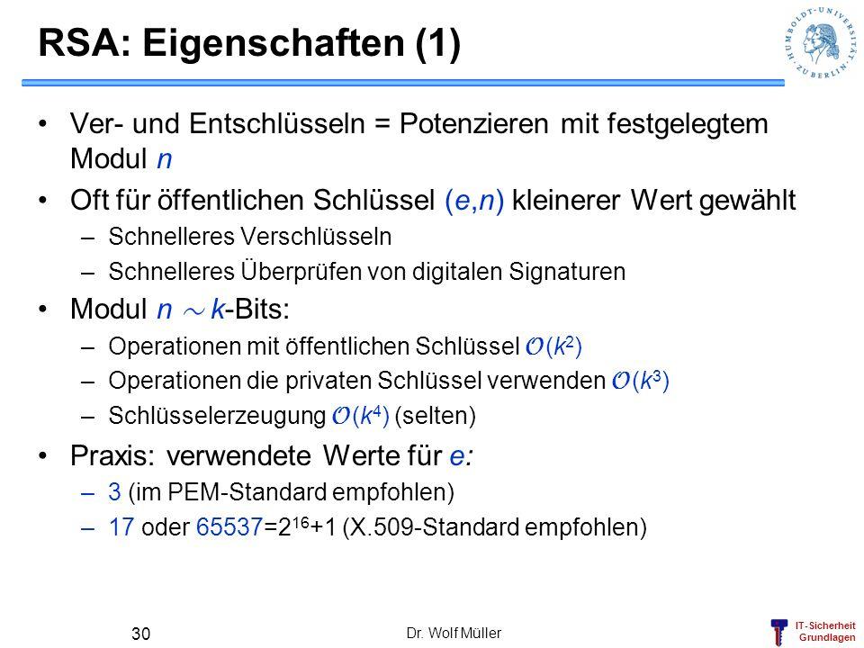 IT-Sicherheit Grundlagen RSA: Eigenschaften (1) Ver- und Entschlüsseln = Potenzieren mit festgelegtem Modul n Oft für öffentlichen Schlüssel (e,n) kle