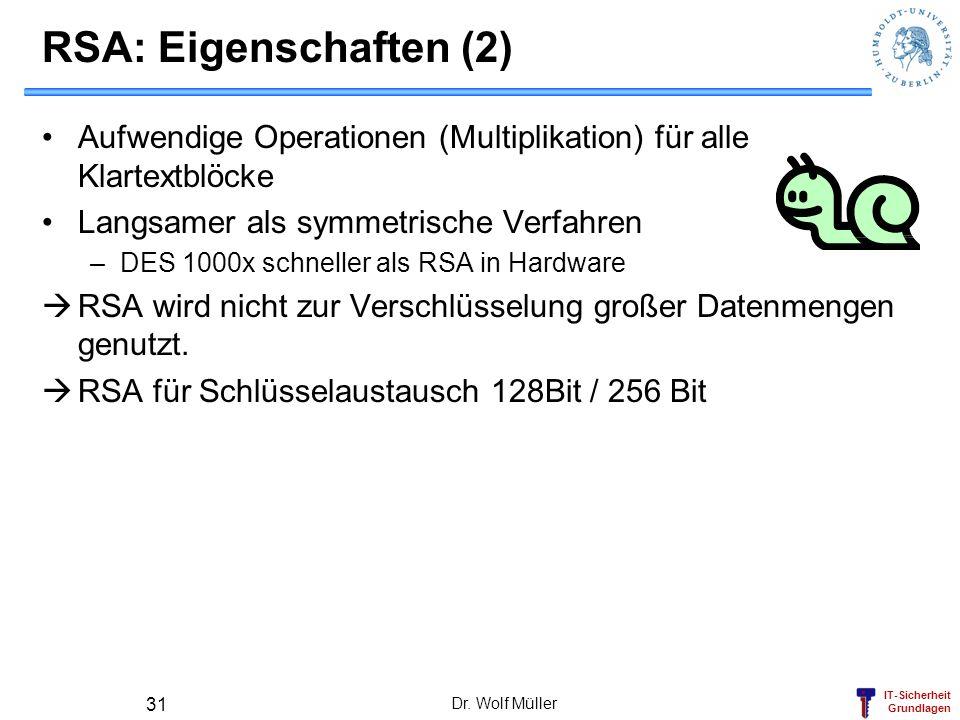 IT-Sicherheit Grundlagen RSA: Eigenschaften (2) Aufwendige Operationen (Multiplikation) für alle Klartextblöcke Langsamer als symmetrische Verfahren –