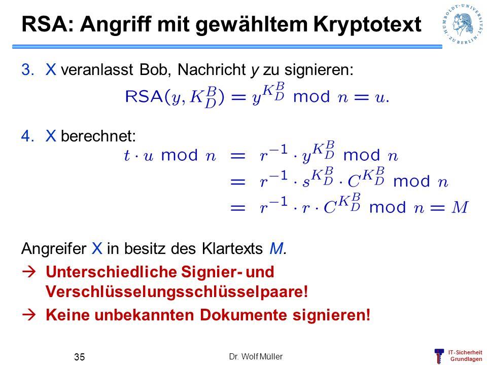 IT-Sicherheit Grundlagen RSA: Angriff mit gewähltem Kryptotext 3.X veranlasst Bob, Nachricht y zu signieren: 4.X berechnet: Angreifer X in besitz des