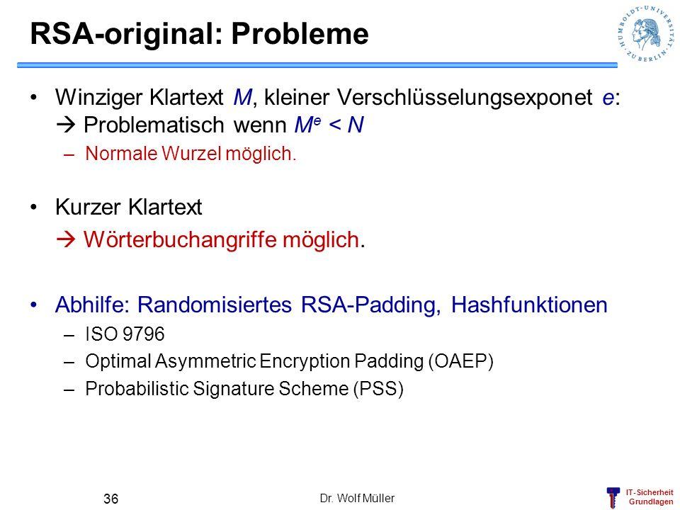 IT-Sicherheit Grundlagen RSA-original: Probleme Winziger Klartext M, kleiner Verschlüsselungsexponet e: Problematisch wenn M e < N –Normale Wurzel mög