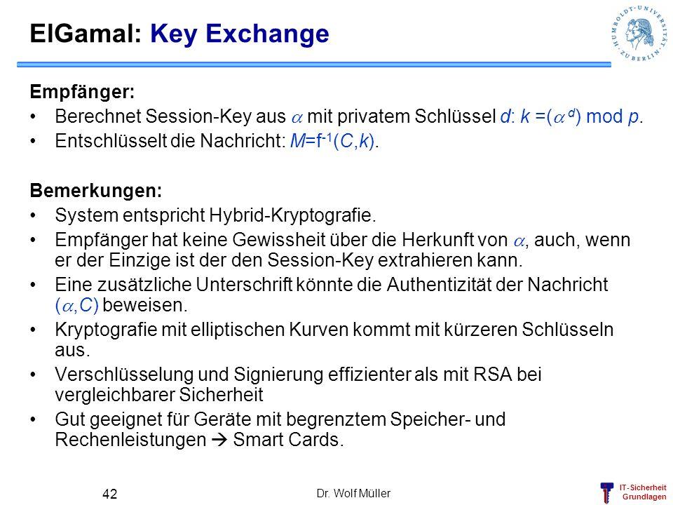 IT-Sicherheit Grundlagen Dr. Wolf Müller 42 ElGamal: Key Exchange Empfänger: Berechnet Session-Key aus mit privatem Schlüssel d: k =( d ) mod p. Entsc