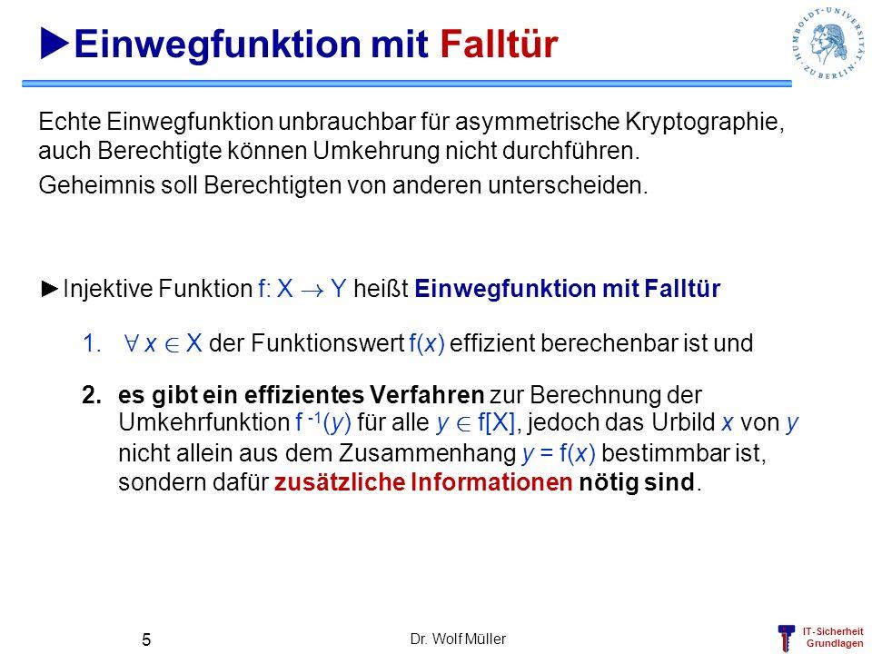 IT-Sicherheit Grundlagen k-te Potenz modulo n Falls n= p·q Produkt aus zwei großen Primzahlen (Primfaktoren) so besitzt f k (x) = x k = y mod n eine Falltür (Kenntnis der Primfaktoren) und ist effektiv umkehrbar.