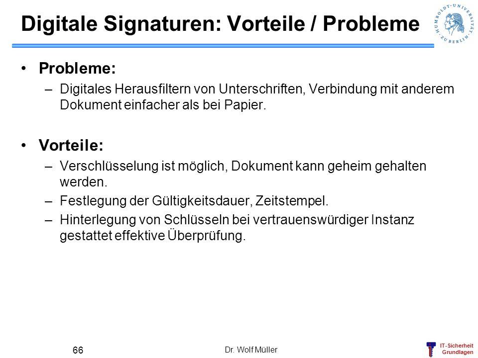 IT-Sicherheit Grundlagen Dr. Wolf Müller 66 Digitale Signaturen: Vorteile / Probleme Probleme: –Digitales Herausfiltern von Unterschriften, Verbindung