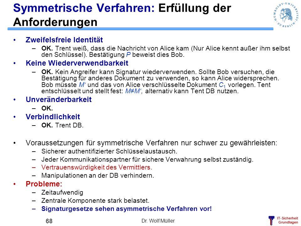 IT-Sicherheit Grundlagen Dr. Wolf Müller 68 Symmetrische Verfahren: Erfüllung der Anforderungen Zweifelsfreie Identität –OK. Trent weiß, dass die Nach