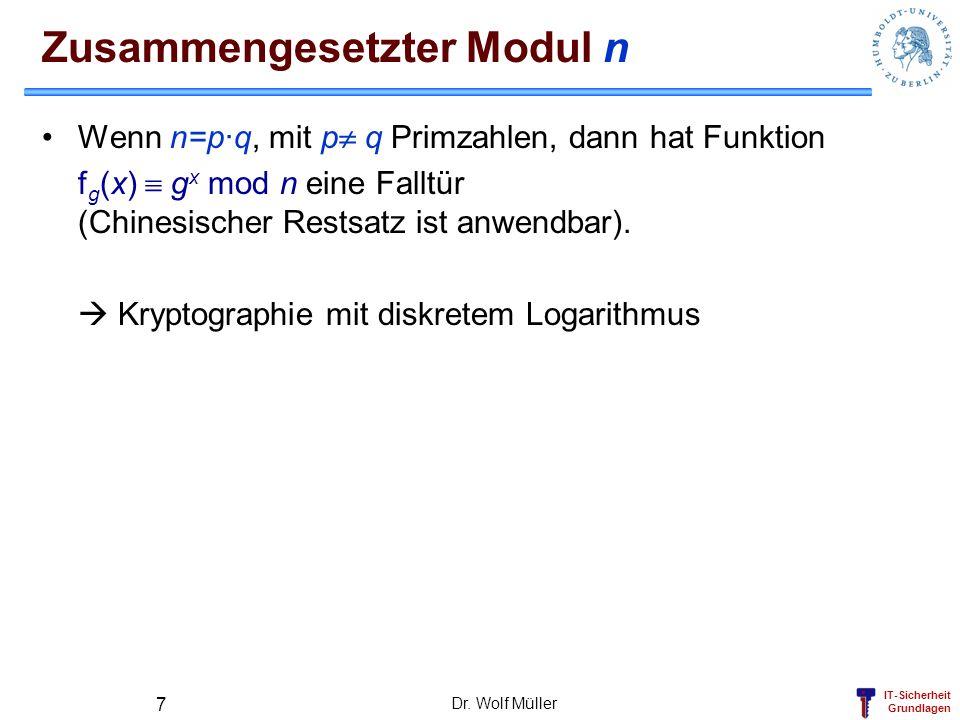 IT-Sicherheit Grundlagen Zusammengesetzter Modul n Wenn n=p·q, mit p q Primzahlen, dann hat Funktion f g (x) g x mod n eine Falltür (Chinesischer Rest