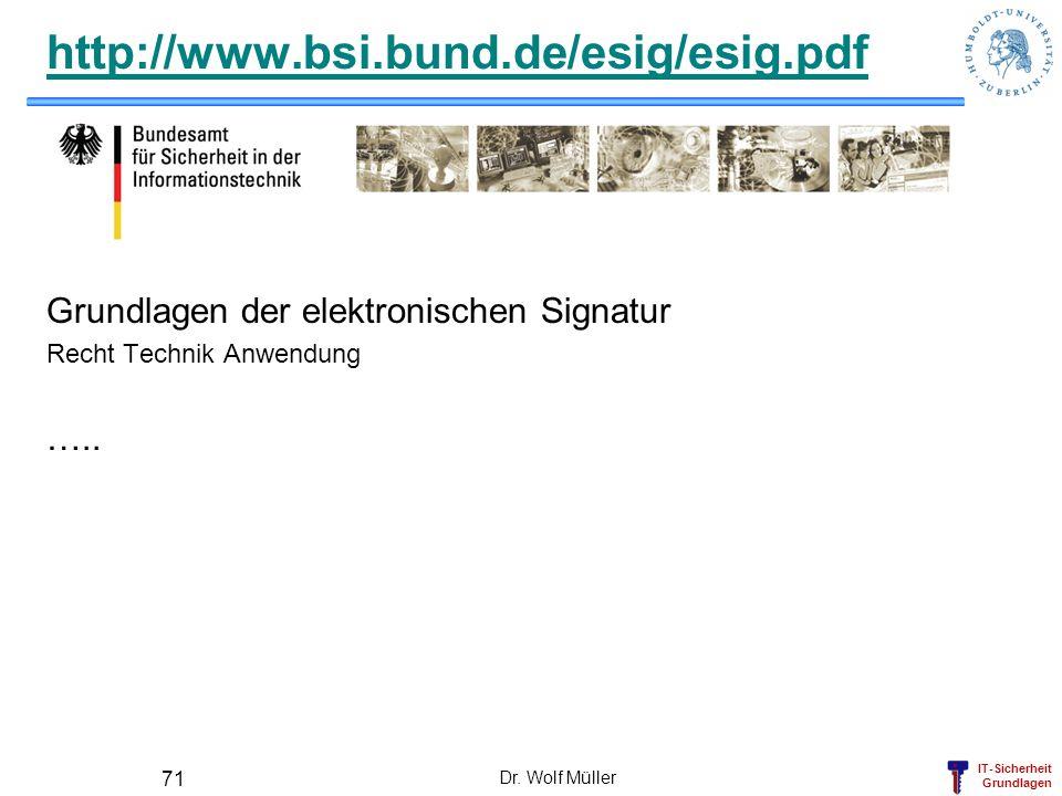 IT-Sicherheit Grundlagen http://www.bsi.bund.de/esig/esig.pdf Grundlagen der elektronischen Signatur Recht Technik Anwendung ….. Dr. Wolf Müller 71