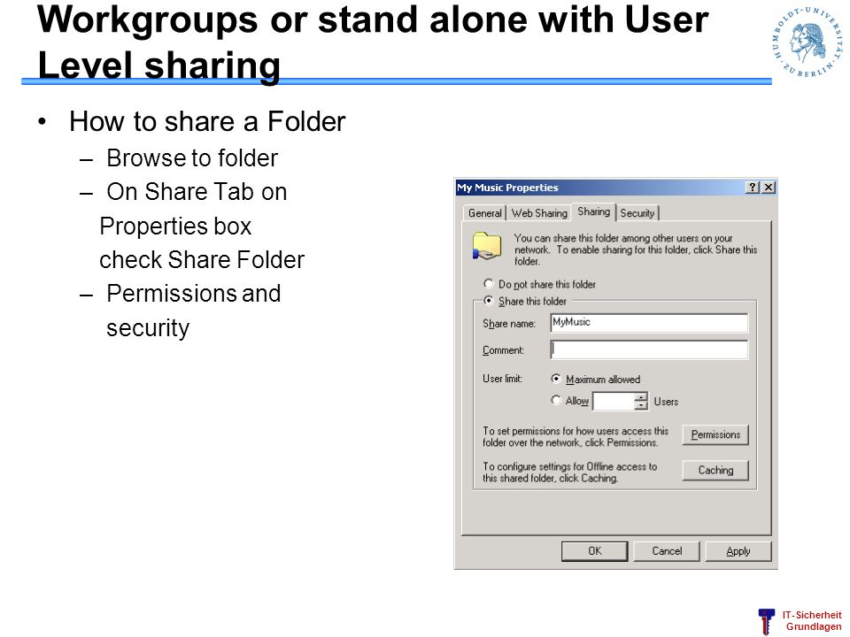 IT-Sicherheit Grundlagen Workgroups or stand alone with User Level sharing How to share a Folder –Browse to folder –On Share Tab on Properties box che