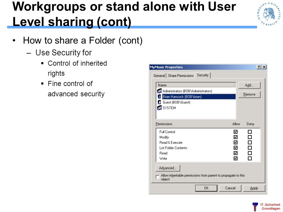 IT-Sicherheit Grundlagen Workgroups or stand alone with User Level sharing (cont) How to share a Folder (cont) –Use Security for Control of inherited