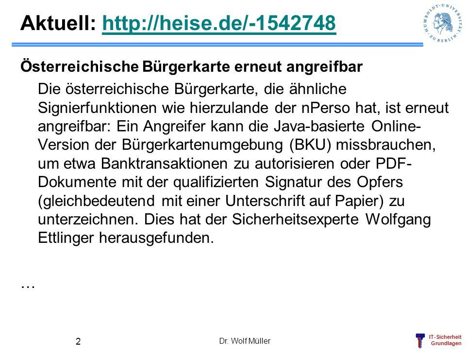 IT-Sicherheit Grundlagen Aktuell: http://heise.de/-1542748http://heise.de/-1542748 Österreichische Bürgerkarte erneut angreifbar Die österreichische Bürgerkarte, die ähnliche Signierfunktionen wie hierzulande der nPerso hat, ist erneut angreifbar: Ein Angreifer kann die Java-basierte Online- Version der Bürgerkartenumgebung (BKU) missbrauchen, um etwa Banktransaktionen zu autorisieren oder PDF- Dokumente mit der qualifizierten Signatur des Opfers (gleichbedeutend mit einer Unterschrift auf Papier) zu unterzeichnen.