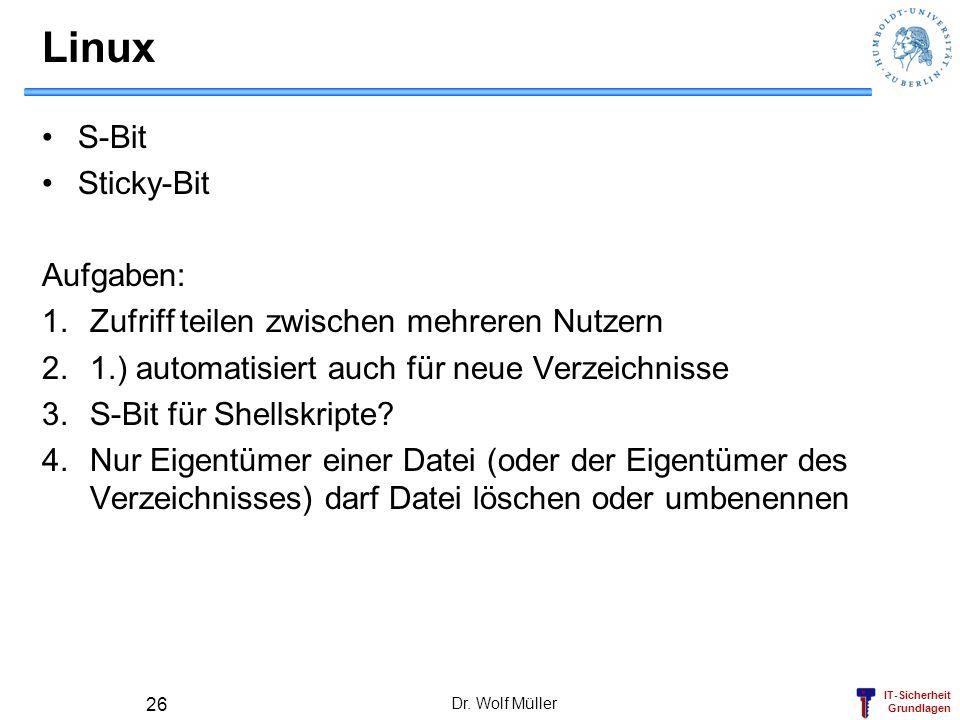 IT-Sicherheit Grundlagen Linux S-Bit Sticky-Bit Aufgaben: 1.Zufriff teilen zwischen mehreren Nutzern 2.1.) automatisiert auch für neue Verzeichnisse 3.S-Bit für Shellskripte.