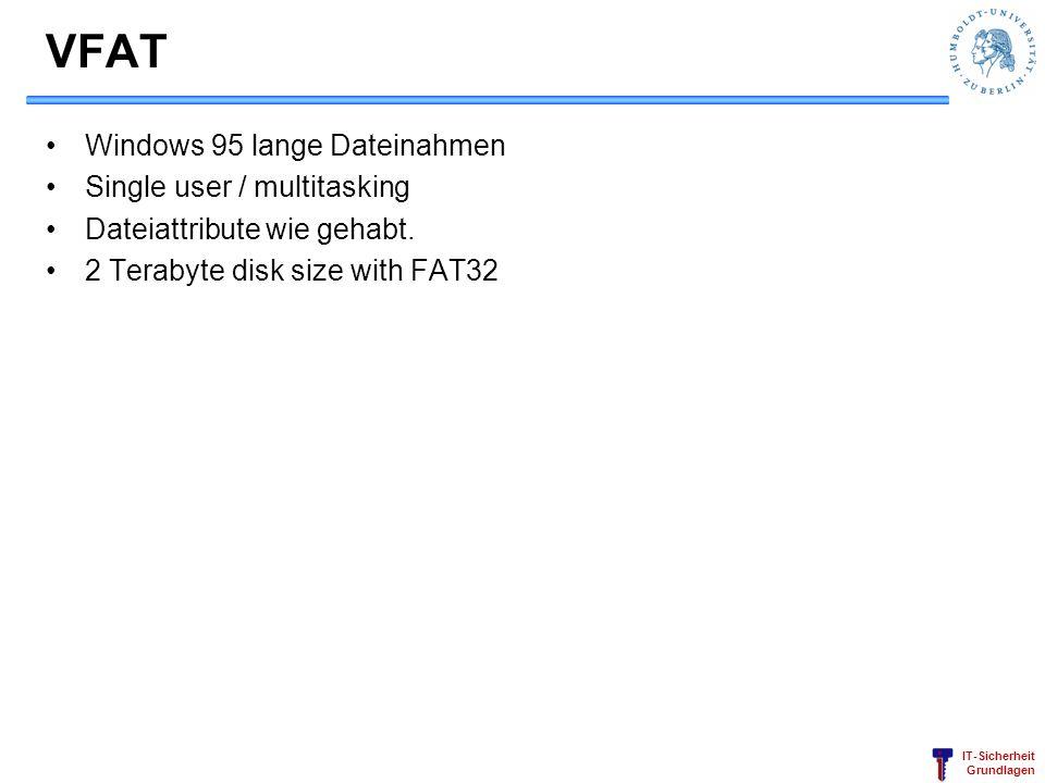 IT-Sicherheit Grundlagen FAT32 Windows 95sr2/ Windows 98 Adressierung mit 32 Bit, 4 Bit reserviert: 2 28 = 268.435.456 Cluster adressierbar Dateien dürfen max.