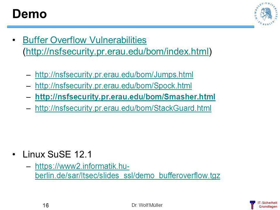 IT-Sicherheit Grundlagen Dr. Wolf Müller 16 Demo Buffer Overflow Vulnerabilities (http://nsfsecurity.pr.erau.edu/bom/index.html)Buffer Overflow Vulner