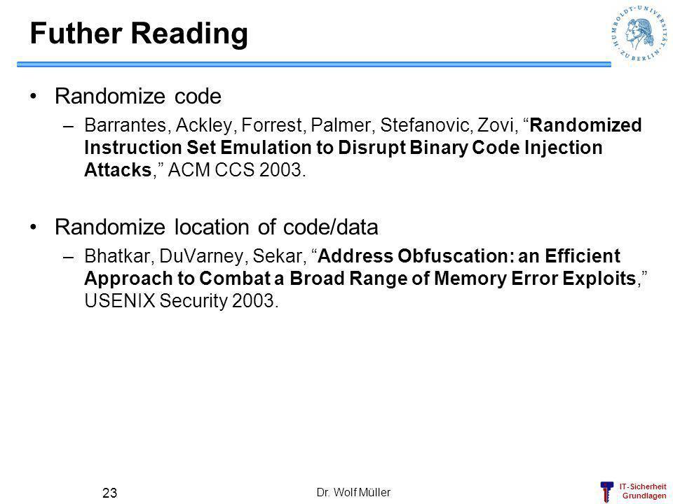 IT-Sicherheit Grundlagen Dr. Wolf Müller 23 Futher Reading Randomize code –Barrantes, Ackley, Forrest, Palmer, Stefanovic, Zovi, Randomized Instructio