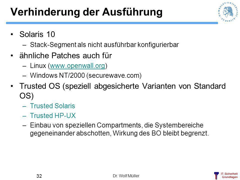 IT-Sicherheit Grundlagen Dr. Wolf Müller 32 Verhinderung der Ausführung Solaris 10 –Stack-Segment als nicht ausführbar konfigurierbar ähnliche Patches