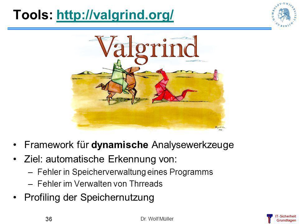 IT-Sicherheit Grundlagen Tools: http://valgrind.org/http://valgrind.org/ Framework für dynamische Analysewerkzeuge Ziel: automatische Erkennung von: –