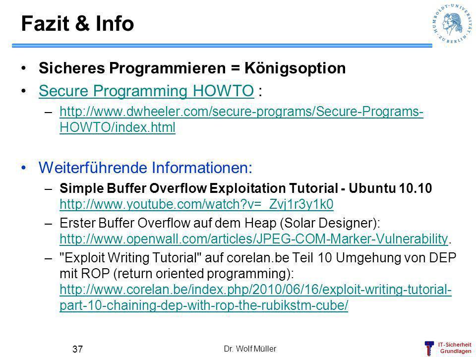 IT-Sicherheit Grundlagen Dr. Wolf Müller 37 Fazit & Info Sicheres Programmieren = Königsoption Secure Programming HOWTO :Secure Programming HOWTO –htt