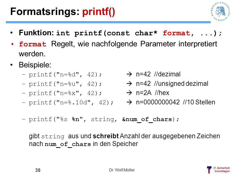 IT-Sicherheit Grundlagen Formatsrings: printf() Funktion: int printf(const char* format,...); format Regelt, wie nachfolgende Parameter interpretiert