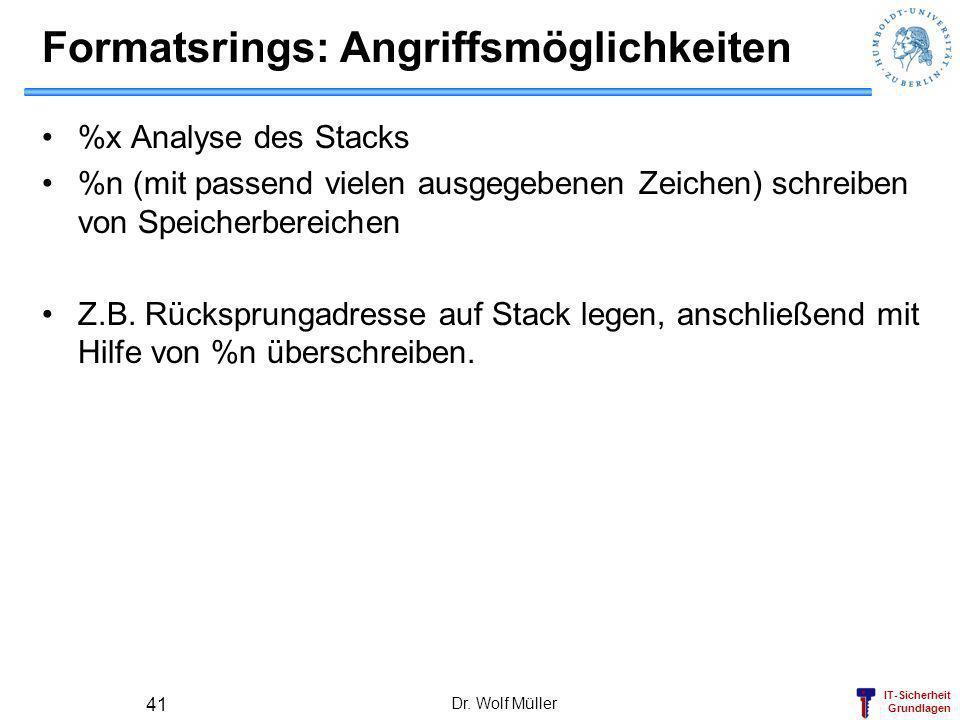 IT-Sicherheit Grundlagen Formatsrings: Angriffsmöglichkeiten %x Analyse des Stacks %n (mit passend vielen ausgegebenen Zeichen) schreiben von Speicher