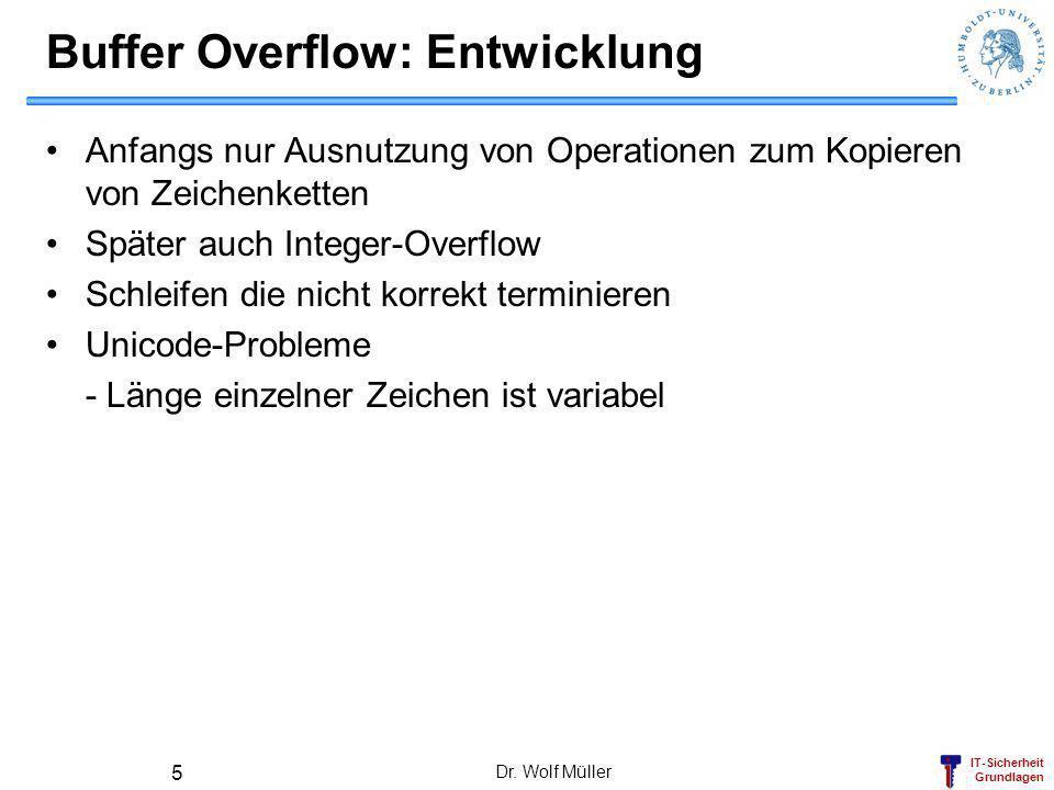 IT-Sicherheit Grundlagen Dr. Wolf Müller 5 Buffer Overflow: Entwicklung Anfangs nur Ausnutzung von Operationen zum Kopieren von Zeichenketten Später a