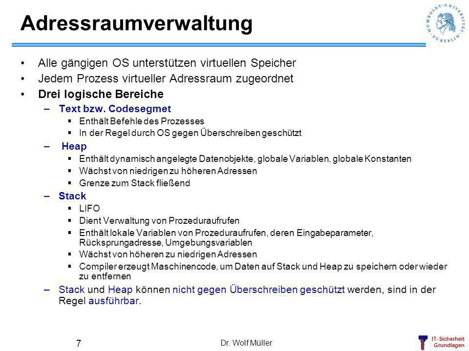 IT-Sicherheit Grundlagen Dr. Wolf Müller 7 Adressraumverwaltung Alle gängigen OS unterstützen virtuellen Speicher Jedem Prozess virtueller Adressraum