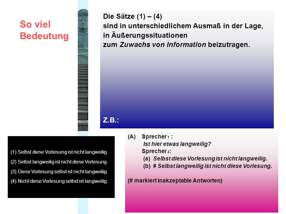 Die Sätze (1) – (4) sind in unterschiedlichem Ausmaß in der Lage, in Äußerungssituationen zum Zuwachs von Information beizutragen.